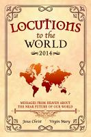 Locutions to the World 2014   Messages from Heaven about the near Future of our World PDF