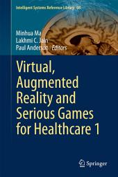 Virtual, Augmented Reality and Serious Games for Healthcare 1