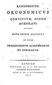 Xenophontis Oeconomicus, Convivium, Hiero, Agesilaus