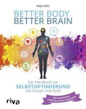 Better Body – Better Brain: Das Handbuch zur Selbstoptimierung von Körper und Geist