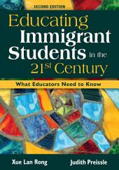 Educating Immigrant Students in the 21st Century: What Educators Need to Know, Edition 2