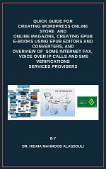 Quick Guide for Creating Wordpress Online Store and Online Magazine, Creating EPUB E-books Using EPUB Editors and Converters, and Overview of Some Internet Fax, Voice Over IP Calls and SMS Verifications Services Providers