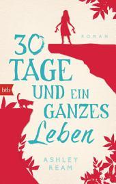 30 Tage und ein ganzes Leben: Roman