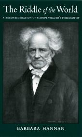 The Riddle of the World: A Reconsideration of Schopenhauer's Philosophy
