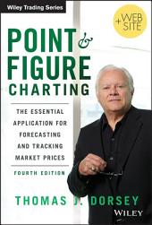 Point and Figure Charting: The Essential Application for Forecasting and Tracking Market Prices, Edition 4