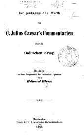 Der pädagogische Werth von C. Julius Caesar's Commentarien über den Gallischen Krieg