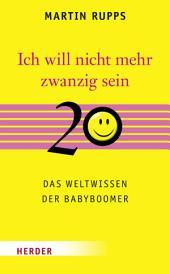 Ich will nicht mehr 20 sein: Das Weltwissen der Babyboomer