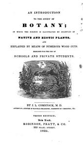 An Introduction to the Study of Botany: In which the Science is Illustrated by Examples of Native and Exotic Plants. Designed for the Use of Schools and Private Students