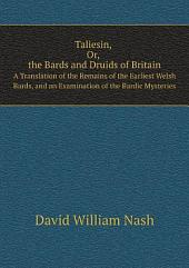 Taliesin, Or, The Bards and Druids of Britain: A Translation of the Remains of the Earliest Welsh Bards, and an Examination of the Bardic Mysteries
