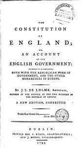 The Constitution of England, Or, An Account of the English Government: In which it is Compared, Both with the Republican Form of Government, and the Other Monarchies in Europe