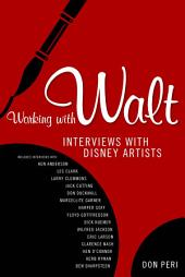 Working with Walt: Interviews with Disney Artists