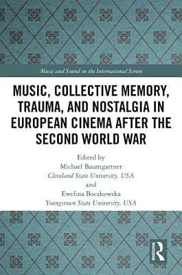 Music  Collective Memory  Trauma  and Nostalgia in European Cinema after the Second World War