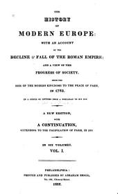The history of modern Europe: with an account of the decline & fall of the Roman Empire; and a view of the progress of society, from the rise of the modern kingdoms to the peace of Paris in 1763; in a series of letters from a nobleman to his son, Volume 1