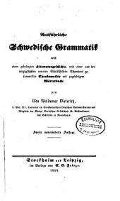 Ausführliche schwedische Grammatik: nebst einer gedrängten Litteraturgeschichte, und einer aus den vorzüglichsten neueren Schriftstellern Schwedens gesammelten chrestomathie mit zugehörigem Wörterbuche