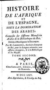 Histoire de l'Afrique et de l'Espagne, sous la domination des Arabes: composés sur différens manuscrits arabes de la bibliothèque du Roi ...