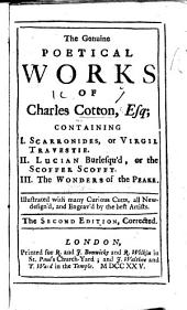 The Genuine Poetical Works of Charles Cotton, Esq: Containing I. Scarronides, Or Virgil Travestie. II. Lucian Burlesqu'd, Or the Scoffer Scofft. III. The Wonders of the Peake. Illustrated with Many Curious Cutts ...