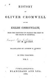 History of Oliver Cromwell and the English Commonwealth: From the Execution of Charles the First to the Death of Cromwell, Volume 1