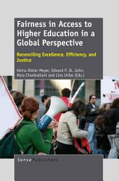 Fairness in Access to Higher Education in a Global Perspective: Fairness in Access to Higher Education in a Global Perspective Reconciling Excellence, Efficiency, and Justice