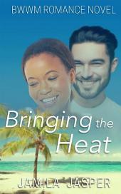 Bringing The Heat: BWWM Romance Novel