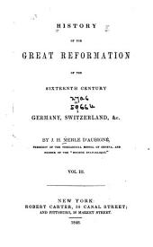 History of the Great Reformation of the Sixteenth Century in Germany, Switzerland: Volume 3