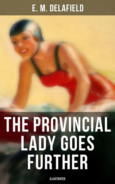 THE PROVINCIAL LADY GOES FURTHER  Illustrated