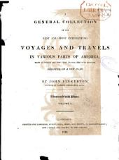 A General Collection of the Best and Most Interesting Voyages and Travels in Various Parts of America: Volume 1