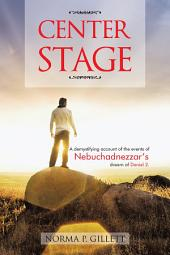 CENTER STAGE: A demystifying account of the events of Nebuchadnezzar's dream of Daniel 2.