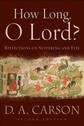 How Long, O Lord?: Reflections on Suffering and Evil, Edition 2