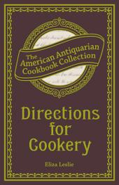 Directions for Cookery: Being a System of the Art, in Its Various Branches