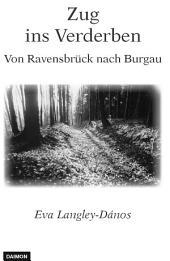 Zug ins Verderben - Von Ravenbrück nach Burgau