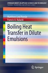 Boiling Heat Transfer In Dilute Emulsions Book PDF
