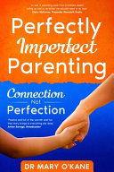 Perfectly Imperfect Parenting: Connection Not Perfection