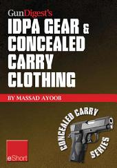 Gun Digest's IDPA Gear & Concealed Carry Clothing eShort Collection: Massad Ayoob covers concealed carry clothing while discussing handgun training advice, CCW tips & IDPA gear.