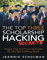 The Top Three Scholarship Hacking Secrets: Unique, Easy and Proven Strategies No One Else Is Talking About
