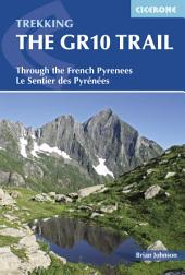 The GR10 Trail: Through the French Pyrenees: Le Sentier des Pyrénées