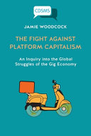 The Fight Against Platform Capitalism: An Inquiry Into the Global Struggles of the Gig Economy