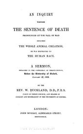 An Inquiry Whether the Sentence of Death Pronounced at the Fall of Man Included the Whole Animal Creation Or was Restricted to the Human Race: A Sermon Preached in the Cathedral of Christ-Church, Before the University of Oxford, Jan. 27, 1839