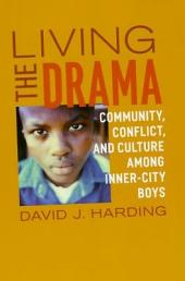 Living the Drama: Community, Conflict, and Culture among Inner-City Boys