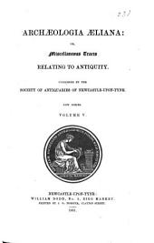Archaeologia Aeliana, Or, Miscellaneous Tracts Relating to Antiquity: Volume 5; Volume 11