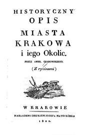 Historyczny opis miasta Krakowa i iego okolic