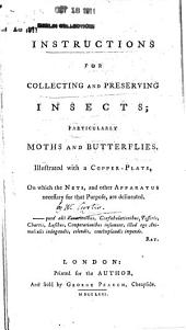 Instructions for collecting and preserving insects: particularly moths and butterflies. Illustrated with a copper-plate, on which the nets, and other apparatus necessary for that purpose are delineated ...