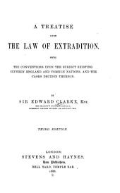 A Treatise Upon the Law of Extradition: With the Conventions Upon the Subject Existing Between England and Foreign Nations, and the Cases Decided Thereon