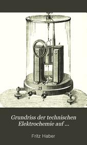 Grundriss der technischen Elektrochemie auf theoretischer Grundlage