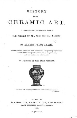 History of the Ceramic Art  A descriptive and philosophical study of the pottery of all ages and all nations     Containing     woodcuts by H  Catenacci and J  Jacquemart     Translated by Mrs  B  Palliser