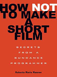 How Not to Make a Short Film Book