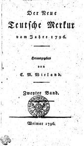 Der Neue Teutsche Merkur vom Jahr 1796: Zweyter Band