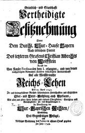 Gründlich und standhafft vertheidigte Besitznehmung derer dem Durchl. Chur-Hause Bayern nach tödlichem Hintrit des letzten Grafens Christian Albrechts von Wolffstein Krafft der von Kayser Ferdinanden dem I. erlangten, und von denen nachgefolgten Römischen Kysern bestattigten Anwartschafft auf alle Wolffsteinische Reichs-Lehen den 20. April 1740 zu- und heimgefallener reichs-Lehenbaren Herrschafften und Schlössern Ober- und Unter-Sultzburg, auch Pyrbaum, mit allen und jeden ihren hohen und niedern Obrigkeiten, Gerichten und Gerechtigkeiten, Zu- und Eingehörungen ect. zu Bewährung der Chur-Bayrischen Rechten, Blosstellung des gegenseitigen Unfugs, und nöthiger Belehrung des Publici in offenen Druck gegeben im Jahr 1748