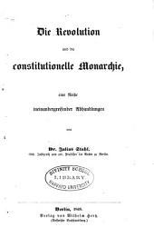 Die Revolution und die constitutionelle Monarchie: eine Reihe ineinandergreifender Abhandlungen