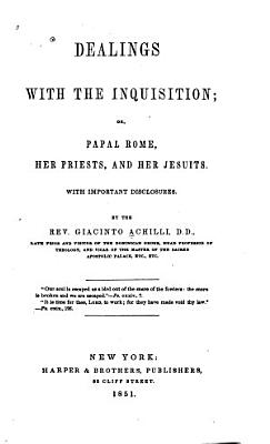 Dealings with the Inquisition  Or  Papal Rome  Her Priests  and Her Jesuits PDF