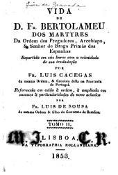 Vida de D. Fr. Bertolameu dos Martyres da Ordem dos Pregadores, arcebispo, & senhor de Braga, primàs das Espanhas: Volume 2